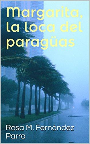 Margarita, la loca del paragüas (Spanish Edition) by [Fernández Parra, Rosa