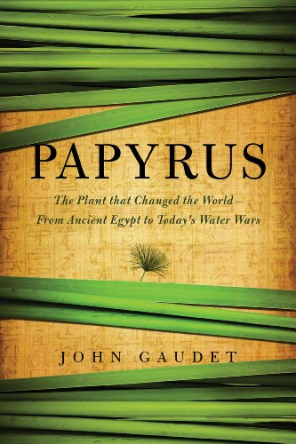 - Papyrus: The Plant that Changed the World: From Ancient Egypt to Today's Water Wars