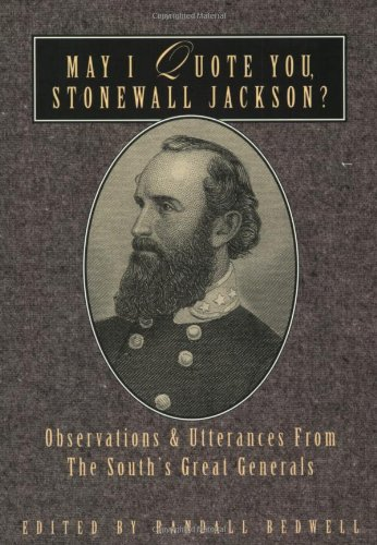 May I Quote You, Stonewall Jackson?: Observations and Utterances of the South's Great Generals (May I Quote You, General?)