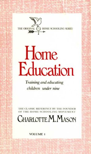 Home Education: Training and Educating Children Under Nine (Homeschooler Series)