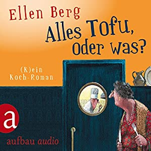 Alles Tofu, oder was? Hörbuch