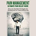 Pain Management: Ultimate Pain Relief Guide: Discover the Best Strategies for Dealing with & Overcoming Pain | Ace McCloud