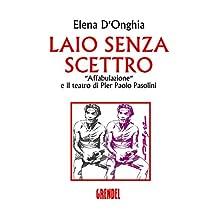 """Laio senza scettro: """"Affabulazione"""" e il teatro di Pier Paolo Pasolini (Italian Edition)"""