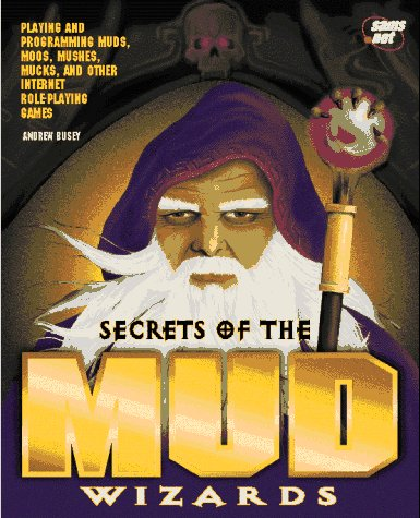 Moose Mud - Secrets of the Mud Wizards: Playing and Programming Muds, Moos, Mucks, and Other Internet Role-Playing Games