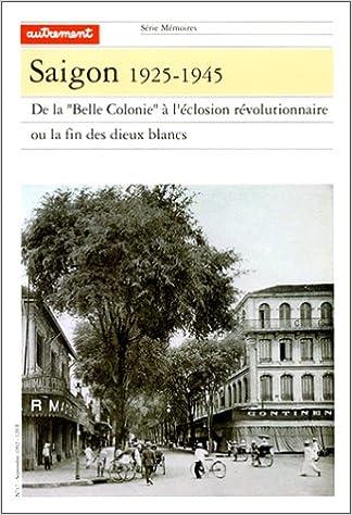 """Télécharger en ligne Saïgon 1925-1945. : De la """"Belle Colonie"""" à l'éclosion révolutionnaire ou la fin des dieux blancs epub, pdf"""