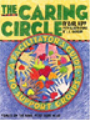 The Caring Circle   Facilitators Guide  A Facilitators Guide To Support Groups Based On The Book Feed Your Head