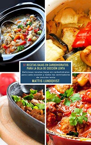 97 Recetas Bajas en Carbohidratos para la Olla de Cocción Lenta: Deliciosas recetas bajas en