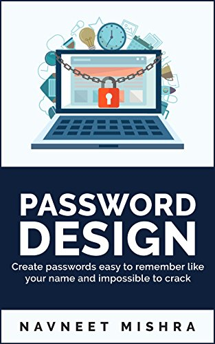 Password Design: Create passwords easy to remember like your name and impossible to crack