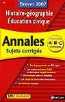 Histoire-géographie Education civique : Annales corrigés, brevet 2007 par Gicquel