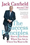 The Success Principles - How To Get From Where You Are To Where You Want To Be