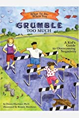 What to Do When You Grumble Too Much: A Kid's Guide to Overcoming Negativity (What to Do Guides for Kids) Paperback