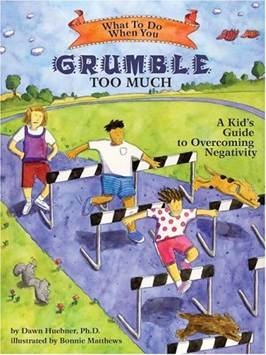What to Do When You Grumble Too Much: A Kid's Guide to Overcoming Negativity (What to Do Guides for Kids)