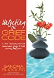 Unlocking the Grief Code, Sandra Ruggles, 1452567115