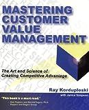 Mastering Customer Value Management, Ray Kordupleski, 1893673073