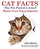 Cat Facts: The A-to-Z Pet Parent's Home Care Encyclopedia: Kitten to Adult, Diseases & Prevention, Cat Behavior, Veterinary Care, First Aid, Holistic Medicine