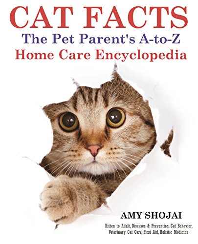 Aid Cat - Cat Facts: The A-to-Z Pet Parent's Home Care Encyclopedia: Kitten to Adult, Diseases & Prevention, Cat Behavior, Veterinary Care, First Aid, Holistic Medicine