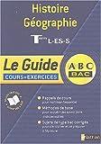 Guide ABC terminale : Histoire-Géographie, terminales L, ES, S + exercices
