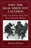 img - for Why the Baal Shem Tov Laughed: Fifty-two Stories about Our Great Chasidic Rabbis (v. 3) by Citron, Sterna (2000) Hardcover book / textbook / text book
