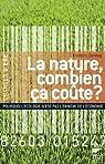 La nature, combien ça coûte ? : Pourquoi l'écologie n'est pas l'ennemi de l'économie par Denhez