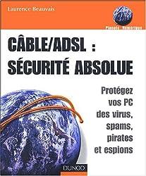 ADSL/Câble : sécurité absolue - Protégez votre PC des virus, pirates et espions