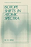 Isotope Shifts in Atomic Spectra, King, W. H., 1489917888