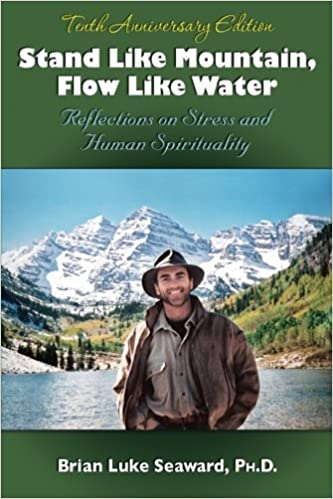 2a1955388 Stand Like Mountain, Flow Like Water: Reflections on Stress and Human  Spirituality Revised and Expanded Tenth Anniversary Edition: Brian Luke  Seaward Ph.D.: ...