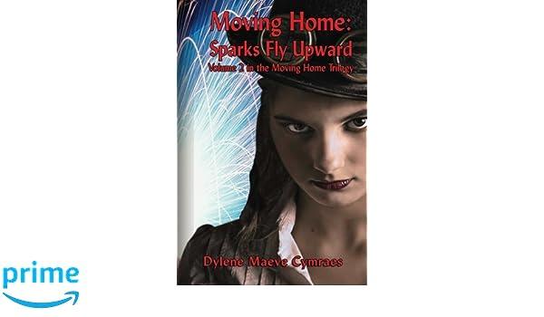 Moving Home Sparks Fly Upward Volume 2 Amazon Dylene Maeve