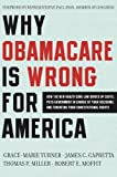 img - for Why ObamaCare is Wrong for America: How the New Health Care Law Drives Up Costs, Puts Government in Charge of Your Decisions, and Threatens Your Constitutional Rights book / textbook / text book