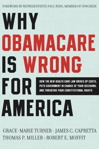 Why ObamaCare is Wrong for America: How the New Health Care Law Drives Up Costs, Puts Government in Charge of Your Decis