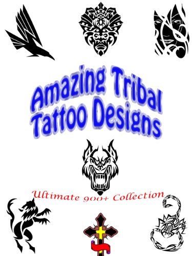 (Ultimate Tribal Tattoo Designs: Abstract Ideas, Dragon Girls, Art Patterns, Shop Studio, Men and Women, Pictures with Meaning (Great Visual Arts Content Book 5))