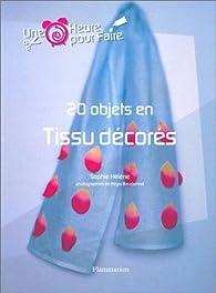 20 objets en Tissu décorées par Sophie Hélène