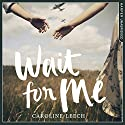 Wait for Me Audiobook by Caroline Leech Narrated by Sarah McRae