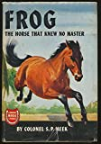 img - for Frog, The Horse That Knew No Master, Famous Horse Stories book / textbook / text book