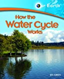 How the Water Cycle Works, Jen Green, 1404242732