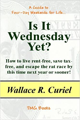 Free ebooks for pc download IS IT WEDNESDAY YET? How to Live Rent-Free, Save Tax-Free, and Escape the Rat Race by this Time Next Year or Sooner! B00BM7I7RS by Wallace R. Curiel ePub
