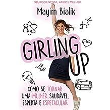Girling Up: Como se tornar uma mulher saudável, esperta e espetacular