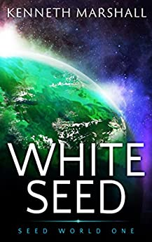 White Seed (Seed World Book 1) by [Marshall, Kenneth]