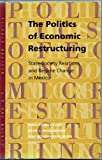 The Politics of Economic Restructuring in Mexico : State-Society Relations and Regime Change in Mexico, Maria Lorena Cook, 1878367188