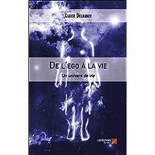 De l'ego à la vie: Un univers de vie (French Edition)