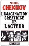 L'imagination créatrice de l'acteur par Chekhov