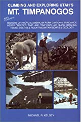 Climbing and Exploring Utah's Mt. Timpanogos : Also Featuring - History of Provo & American Fork Canyons, Sundance, Heber Creeper, Timp Hike, Timp ... Deaths & Rocky Mountain Goats & Geology Paperback