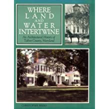 Where Land and Water Intertwine: An Architectural History of Talbot County, Maryland