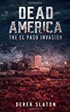 Dead America: The El Paso Invasion (Dead America - The First Week)