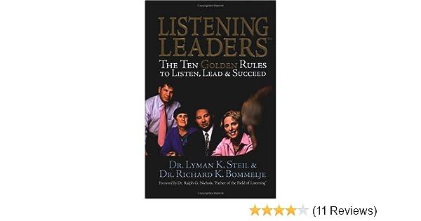 Listening Leaders: The Ten Golden Rules To Listen, Lead & Succeed: Lyman K.  Steil, Richard K. Bommelje: 9781592980734: Amazon.com: Books