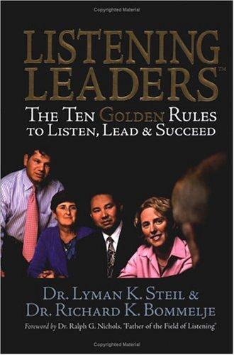 Listening Leaders: The Ten Golden Rules To Listen, Lead & Succeed