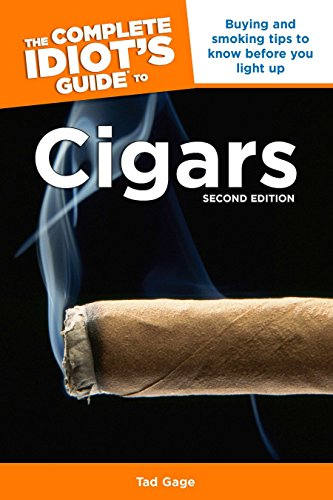 The Complete Idiot's Guide to Cigars, 2nd Edition: Buying and Smoking Tips to Know Before You Light Up by Tad Gage