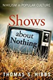 Shows about Nothing, Thomas S. Hibbs, 1602583781