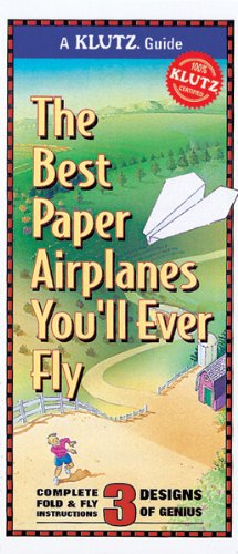 The Best Paper Airplanes You'll Ever Fly (Klutz Guides) (Make The Best Paper Airplane Ever)
