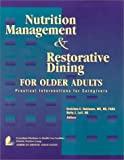 Nutrition Management and Restorative Dining for Older Adults : Practical Interventions for Caregivers, Robinson, Gretchen E., 0880911743