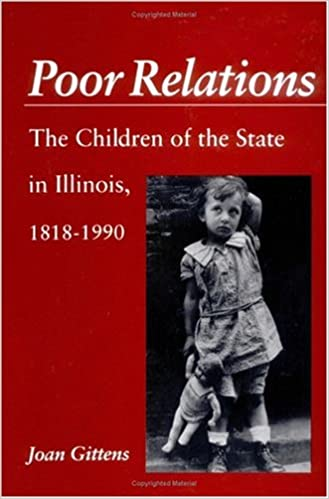 Poor Relations: The Children of the State in Illinois, 1818-1990
